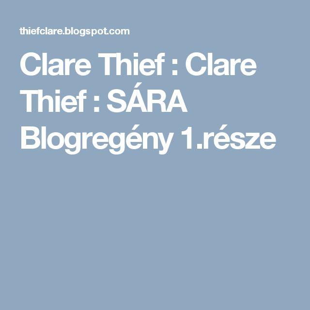 Clare Thief  : Clare Thief  : SÁRA   Blogregény 1.része