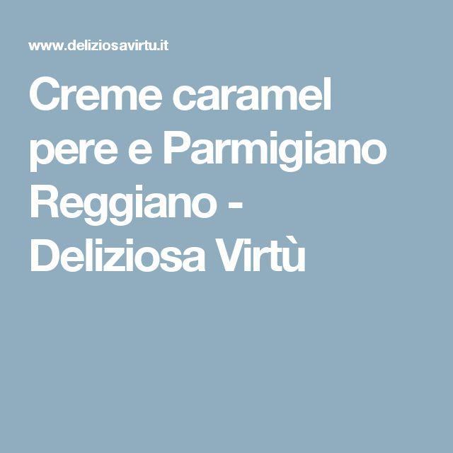 Creme caramel pere e Parmigiano Reggiano  - Deliziosa Virtù
