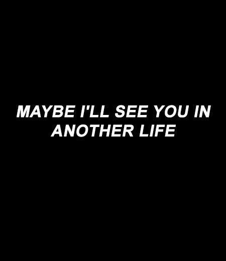 maybe in another life you loved me