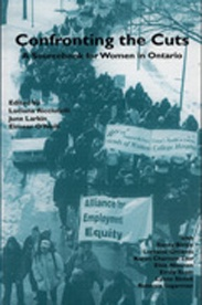 Confronting the Cuts: A Sourcebook for Women in Ontario - Luciana Ricciutelli, June Larkin & Eimear O'Neill, Eds: By exposing some of the myths in fiscal policy development and critiquing social policy reform, this book is an important resource tool for women and community groups beginning the process of developing innovative strategies to deal with the effects of the cuts. For discussions of social policy reform and its impact, this book is a crucial sourcebook $13.95