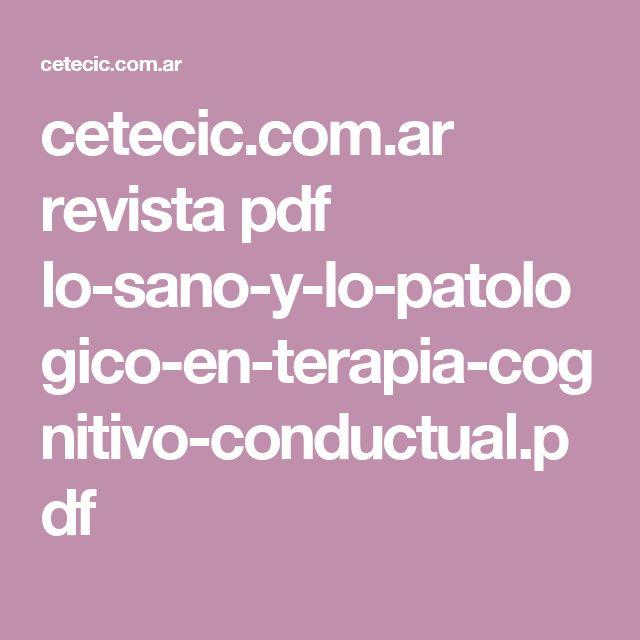 cetecic.com.ar revista pdf lo-sano-y-lo-patologico-en-terapia-cognitivo-conductual.pdf