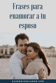 91 Frases De Amor Para Mi Esposo Para Enamorarlo Aun Mas Para