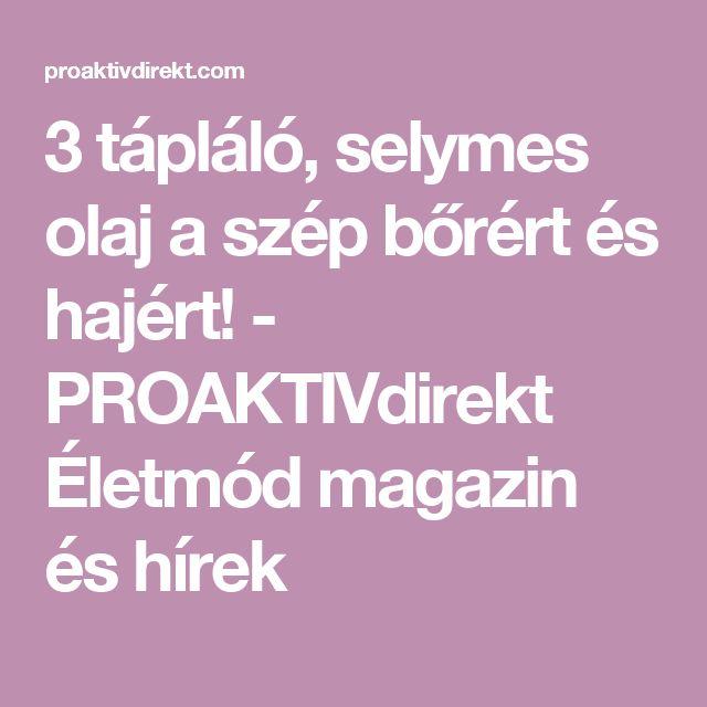 3 tápláló, selymes olaj a szép bőrért és hajért! - PROAKTIVdirekt Életmód magazin és hírek