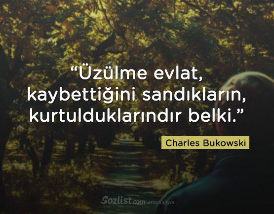 Üzülme evlat, kaybettiğini sandıkların, kurtulduklarındır belki. #charles #bukowski #sözleri #anlamlı #şair #kitap
