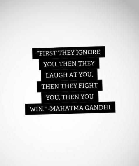 Mahatma Gandhi Quotes First They Ignore You: First They Ignore You Then They Laugh At You : How To Send