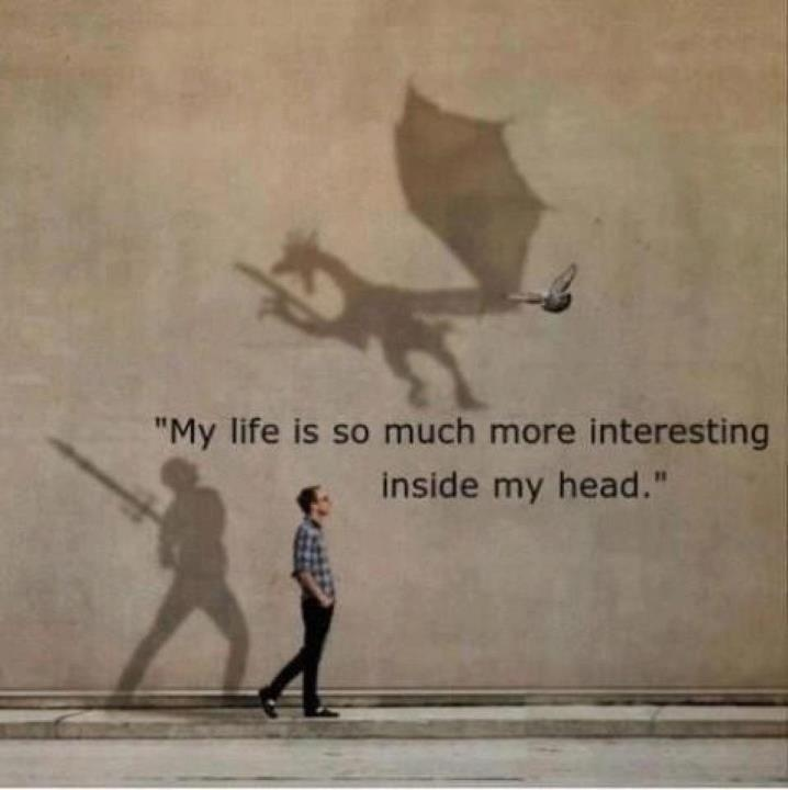 My life is so much more interesting inside my head