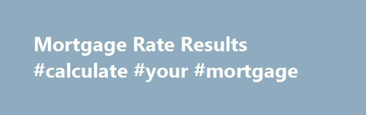 Mortgage Rate Results #calculate #your #mortgage http://mortgage.remmont.com/mortgage-rate-results-calculate-your-mortgage/  #suntrust mortgage rates # Glossary Terms apr Annual Percentage Rate. A yearly rate of interest that includes fees and costs paid to acquire the loan. Lenders are required by law to disclose the APR. The rate is calculated in a standard way, taking the average compound interest rate over the term of the loan, so borrowers can compare loans. rate Percentage a borrower…