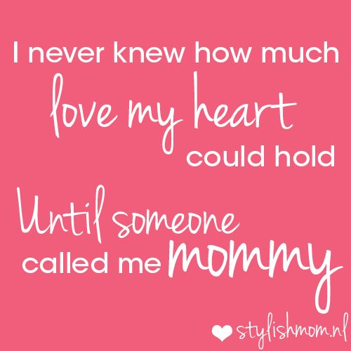 I never knew how much love my heart could hold. Until someone called me mommy. Quote. Mommy, Motherhood