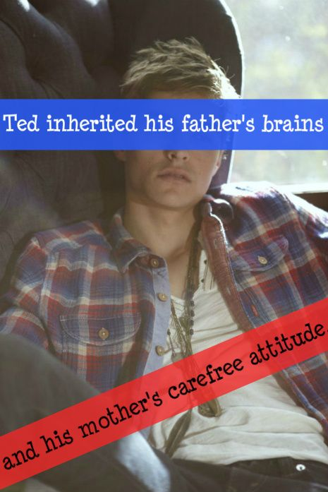 Ted inherited his father's brains and his mother's carefree attitude.