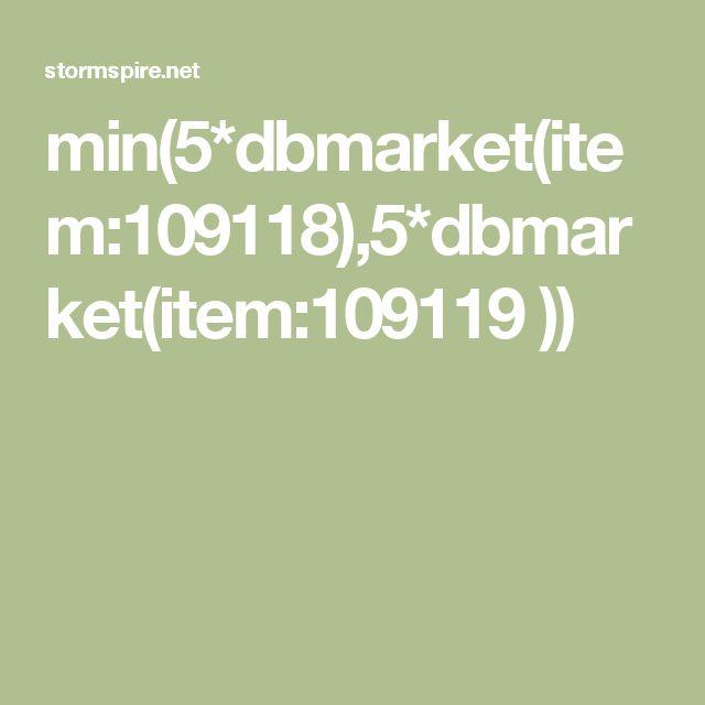min(5*dbmarket(item:109118),5*dbmarket(item:109119 ))