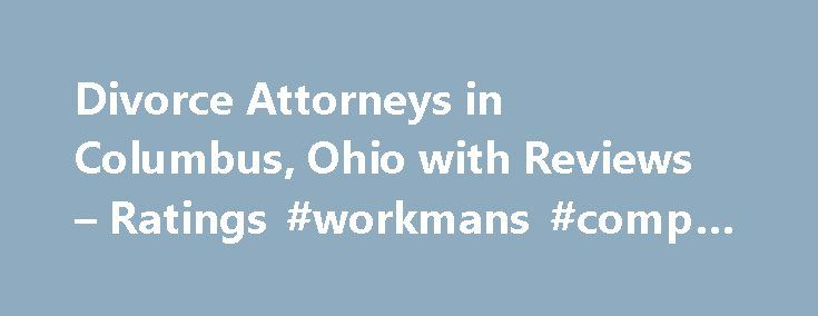 Divorce Attorneys in Columbus, Ohio with Reviews – Ratings #workmans #comp #attorneys http://attorney.remmont.com/divorce-attorneys-in-columbus-ohio-with-reviews-ratings-workmans-comp-attorneys/  #divorce attorneys columbus ohio Columbus Divorce Attorneys Columbus Lawyer Helpline 1. Friedman Law Office 85 E Gay St, Columbus, OH 0.18 mi Family Law Attorneys, Attorneys, Bankruptcy Law Attorneys, General Practice Attorneys, Adoption Law Attorneys (614) 228-2100 Directions 2. Sowald Sowald…