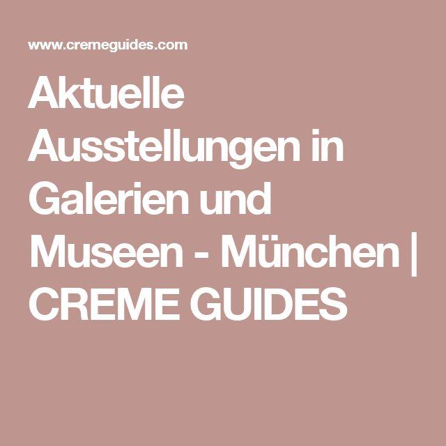 Aktuelle Ausstellungen in Galerien und Museen - München | CREME GUIDES