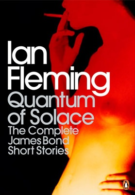 "Cover image: Marc Atkins / panoptika.net Design: Jim Stoddart ""Quantum of Solace"" by Ian Fleming Publisher: Penguin"