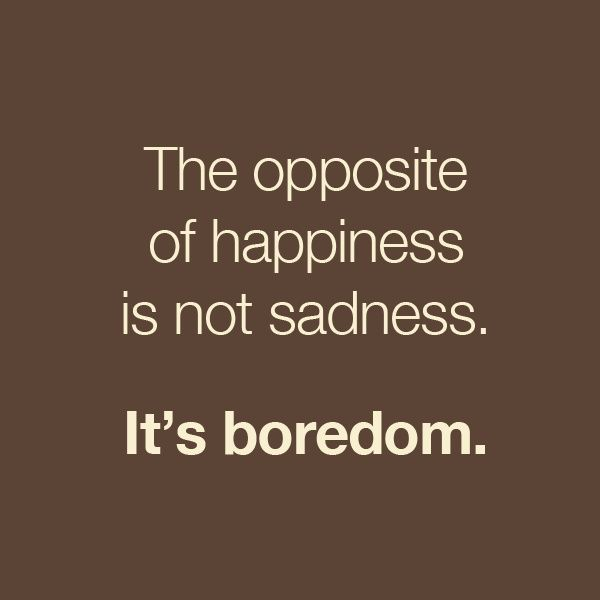 boredom quotes, wise, meaningful, sayings, happiness