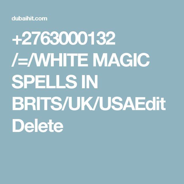 +2763000132 /=/WHITE MAGIC SPELLS IN BRITS/UK/USAEditDelete