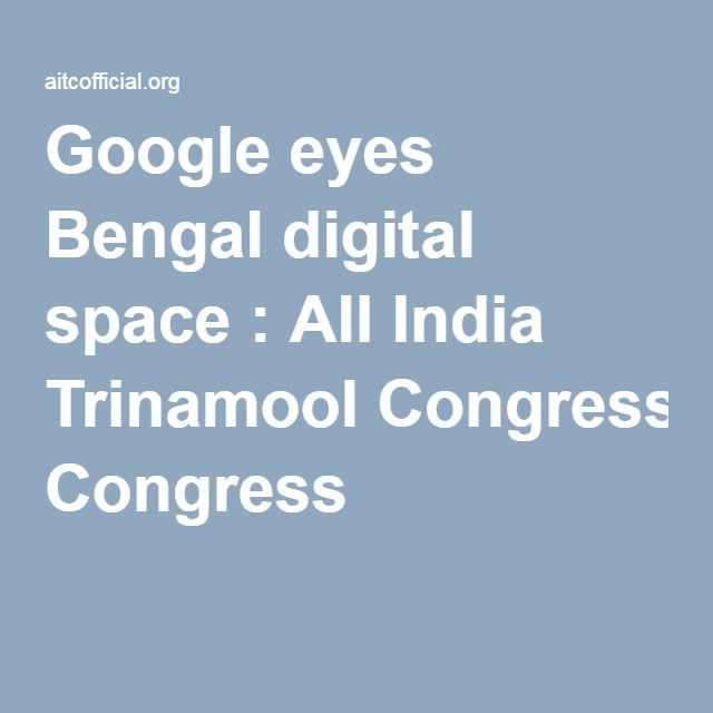 Google eyes Bengal digital space : All India Trinamool Congress