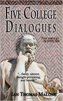 "Boston College alumnus Ian Thomas Malone has recently published, ""Five College Dialogues,"" a book that is a philosophic comedic treatise on college life."