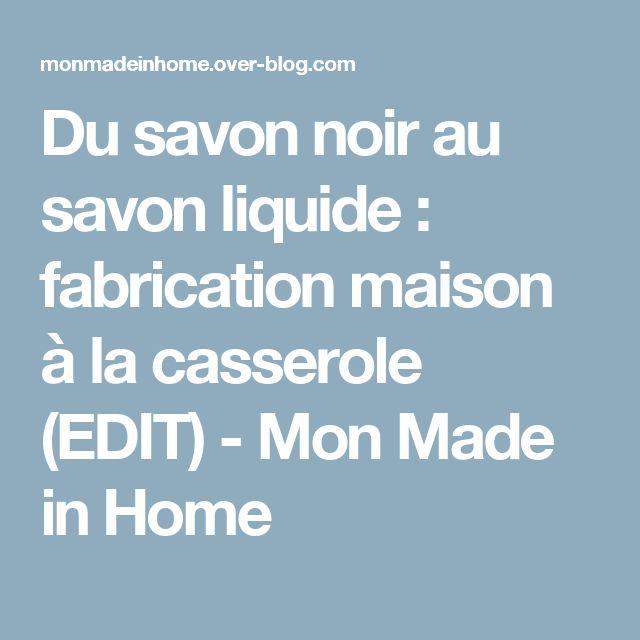 Du savon noir au savon liquide : fabrication maison à la casserole (EDIT) - Mon Made in Home