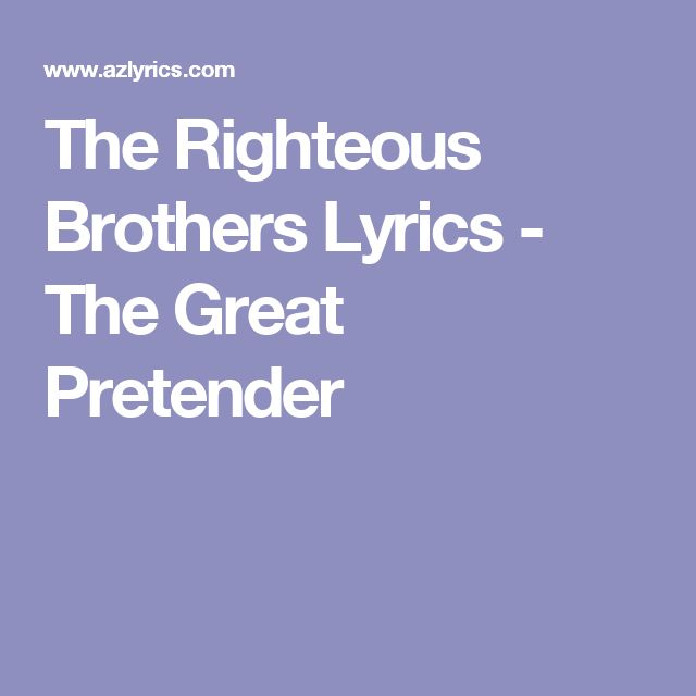 Lyrics - The Great Pretender - The Righteous Brothers