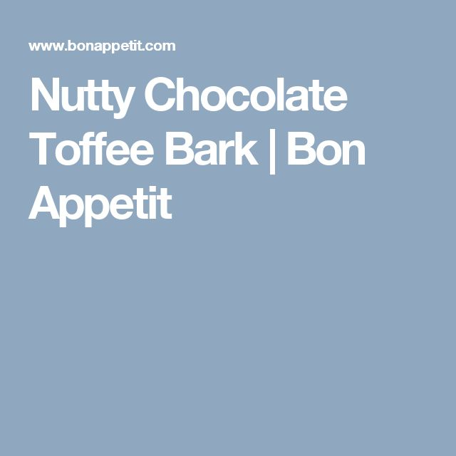 Nutty Chocolate Toffee Bark | Bon Appetit
