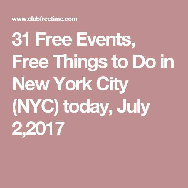 31 Free Events, Free Things to Do in New York City (NYC) today, July 2,2017