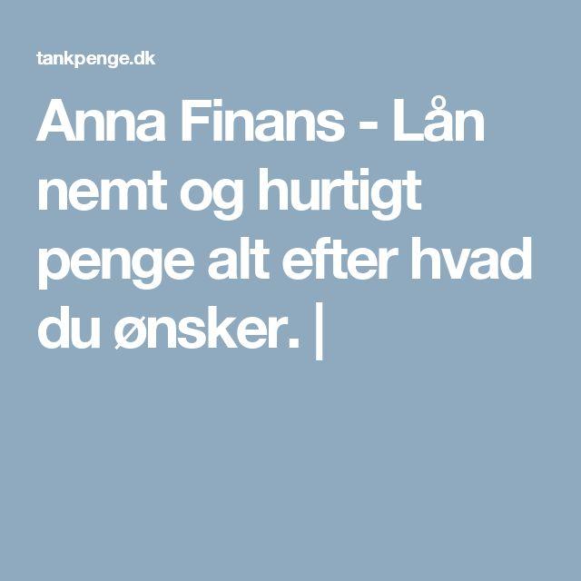 Anna Finans - Lån nemt og hurtigt penge alt efter hvad du ønsker.  http://tankpenge.dk/laan-anna-finans/