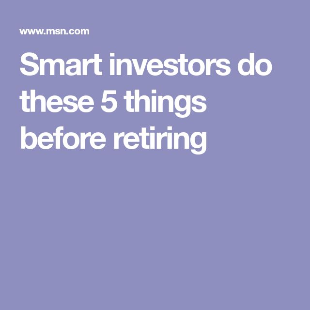 Smart investors do these 5 things before retiring