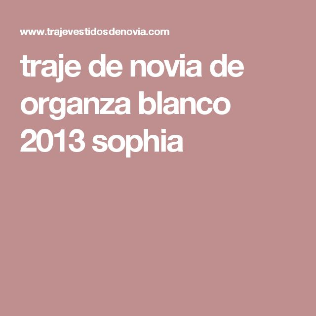 traje de novia de organza blanco 2013 sophia