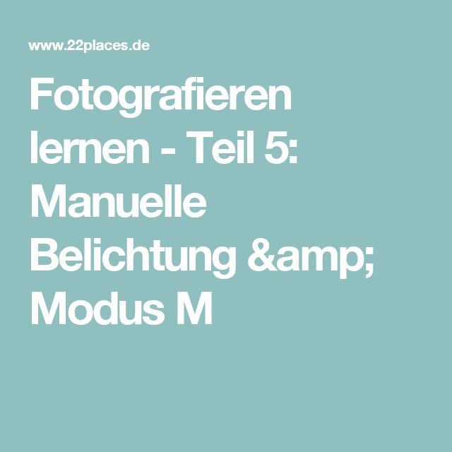 Fotografieren lernen - Teil 5: Manuelle Belichtung & Modus M