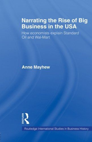 Narrating the Rise of Big Business in the USA: How economists explain standard oil and Wal-Mart (Routledge International Studies in Business History)
