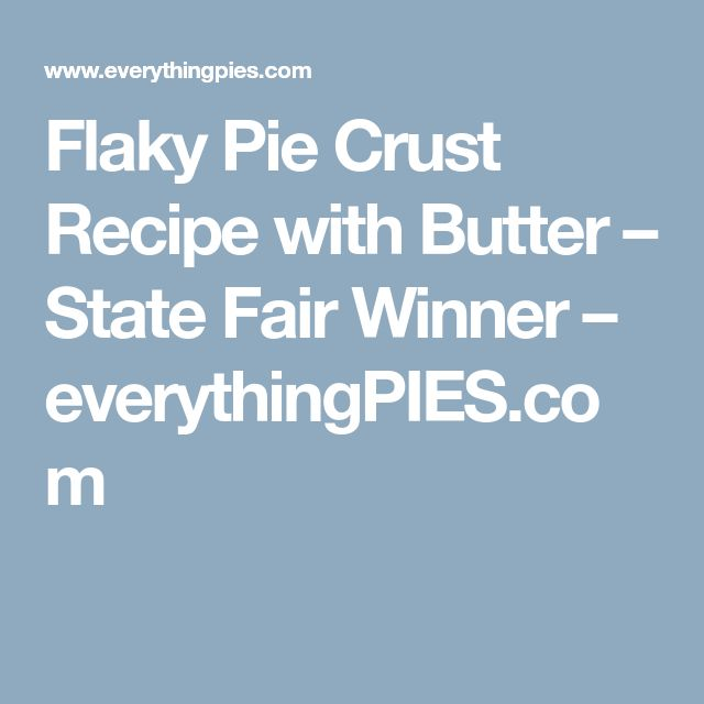 Flaky Pie Crust Recipe with Butter – State Fair Winner – everythingPIES.com