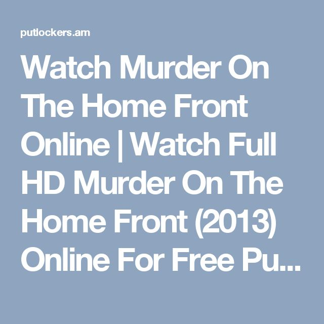 Watch Murder On The Home Front Online | Watch Full HD Murder On The Home Front (2013) Online For Free PutLockers