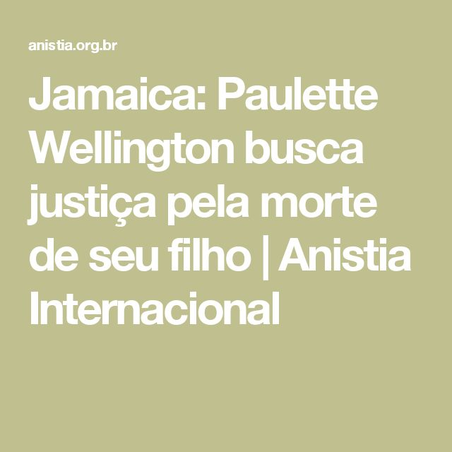 Jamaica: Paulette Wellington busca justiça pela morte de seu filho | Anistia Internacional