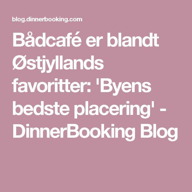 Bådcafé er blandt Østjyllands favoritter: 'Byens bedste placering' - DinnerBooking Blog