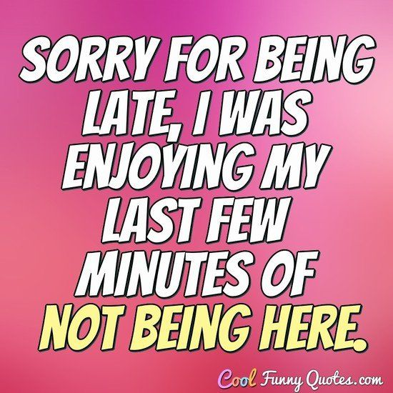 Best 25+ Sorry for being late ideas on Pinterest | Funny sarcastic ...