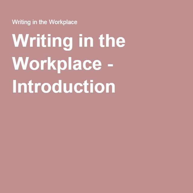 Written communication including workplace record keeping, client information and emails  Writing in the Workplace - Introduction Comment: Website with information of different types of written communication, the page contains different sections covering the same topic