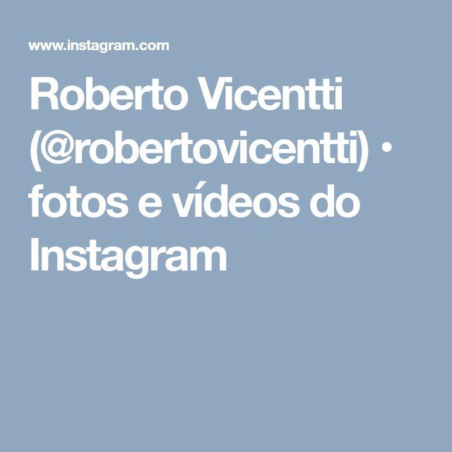 Roberto Vicentti (@robertovicentti) • fotos e vídeos do Instagram