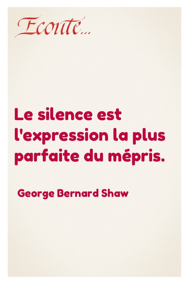 Le silence est l'expression la plus parfaite du mépris - George Bernard Shaw