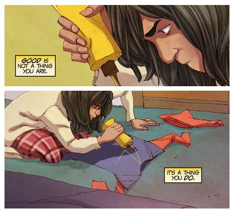 """Good is not a thing you are. It's a thing you do."" -Kamala Khan AKA Ms. Marvel  From Ms. Marvel #5 Written by G. Willow Wilson Art by Adrian Alphona"