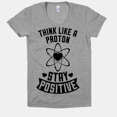 Think Like A Proton (Stay Positive) #science #chemistry #inspirational