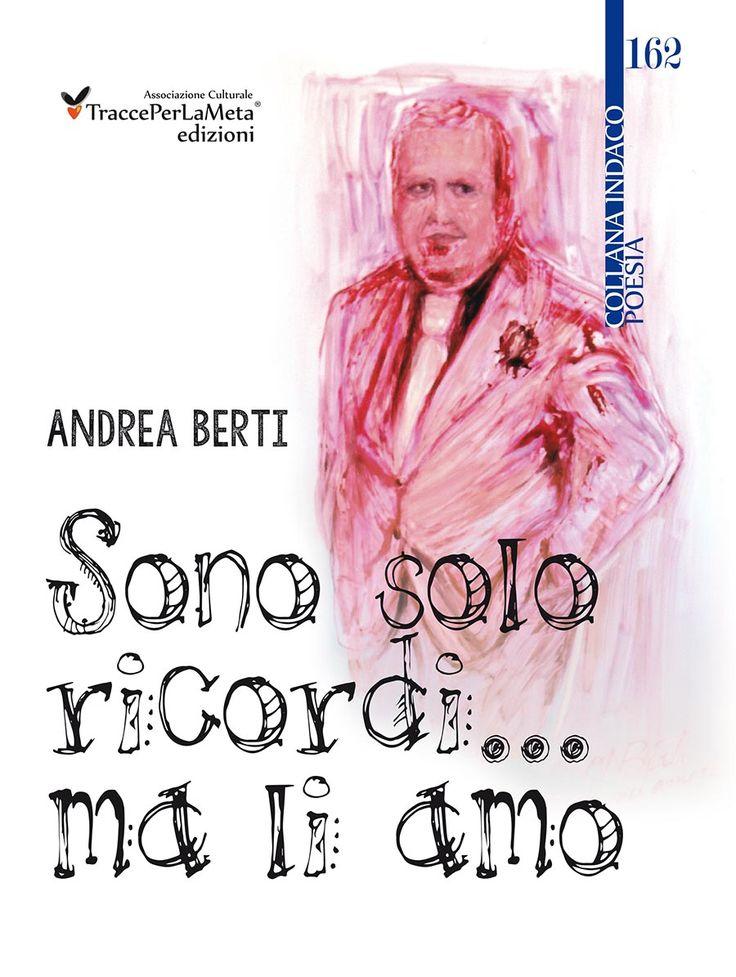 """""""Sono solo ricordi… ma li amo"""" di Andrea Berti Recensione di Sandra Carresi"""