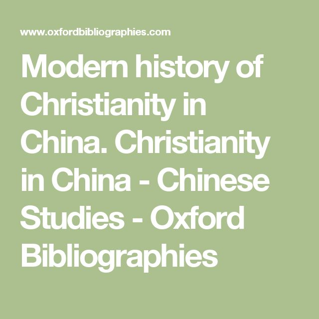 Modern history of Christianity in China.  Christianity in China - Chinese Studies - Oxford Bibliographies