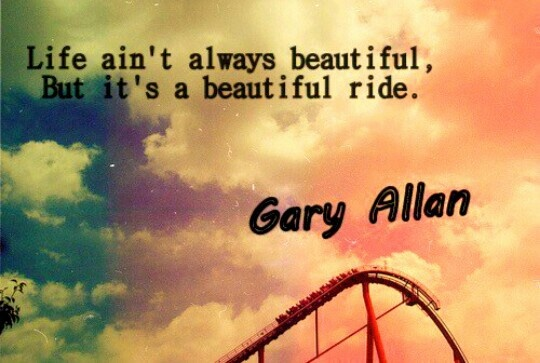 Life Ain't Always Beautiful, But It's A Beautiful Ride.#GaryAllan #CountryMusic #CountryLyricQuotes #CountryLife