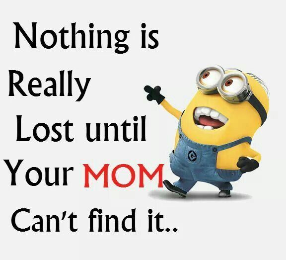 If mom can t find it its lost      can39t  find. 653 best Minions     images on Pinterest   Minions quotes  Minion