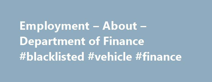 Employment – About – Department of Finance #blacklisted #vehicle #finance http://cash.remmont.com/employment-about-department-of-finance-blacklisted-vehicle-finance/  #finance job # Employment Opportunities All Department of Finance job opportunities are handled through New York City's eHire website. For Non Department of Finance Employees Log into eHire at: http://www.nyc.gov/careers and follow these easy steps: Click on Non-Employee Login ;... Read more