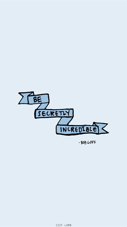 Be Secretly Incredible Bob Goff wallpaper #bobgoff #iphone #wallpaper #iphonewallpaper