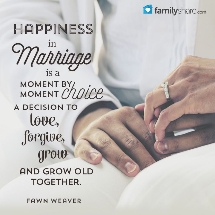 Happiness in marriage is a moment by moment choice.  A decision to love, forgive, grow and grow old together. - Fawn Weaver