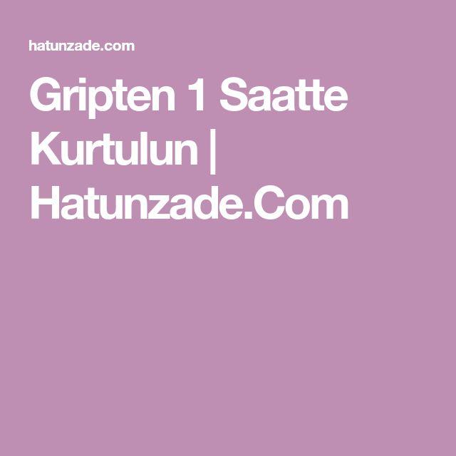 Gripten 1 Saatte Kurtulun | Hatunzade.Com