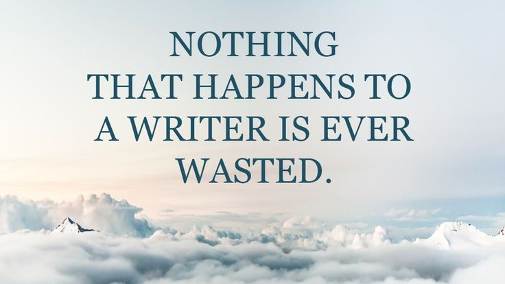 Nothing that happens to a writer is ever wasted. You can use everything that's ever happened to you, and to use your imagination to empathise with situations you haven't been in.