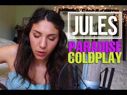 Paradise - Coldplay - Lyrics (cover by Jules)